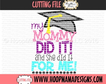 My Mommy Did it And She Did It For Me SVG DXF eps and png Files for Cutting Machines Cameo or Cricut 2016 Congrats Grad Cap