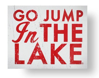 Go Jump in the Lake Rustic Wooden Sign 15 x 18
