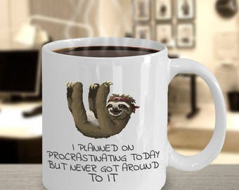 Sloth Mug - I Planned on Procrastinating - 11 oz White Ceramic Coffee Tea Cup - animal lovers, sarcastic, funny, quirky, sentimental gifts