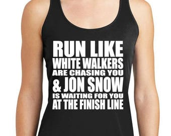 Run like whitewalkers are chasing you and Jon Snow is waiting for you at the finish line racerback drifit tank