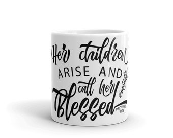 Her Children Arise and Call Her Blessed - Proverbs 31 28 - Christian Mother's Day Gift - Coffee Mug