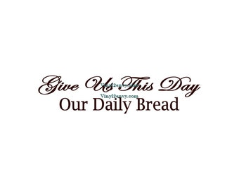 Give Us This Day Our Daily Bread - Wall Decal - Vinyl Wall Decals, Kitchen Wall Decal, Christian Wall Decal, Dining Room Decal, Matthew 6:11