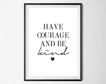 Have Courage And Be Kind Wall Print - Home Decor, Wall Art, Bedroom Print