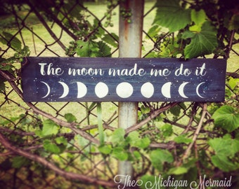 "The Moon Made Me Do It - 15"" plank sign"