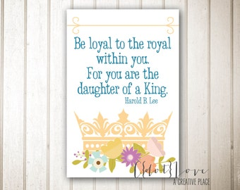 Be loyal to the royal within you - Girls Camp Instant Download Print 4x6 size
