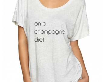 Champagne Shirt. On A Champagne Diet Shirt. Super Soft & Flowy Women's Tee. Brunch Shirt. Champagne T-Shirt. Women's Brunch Shirt.