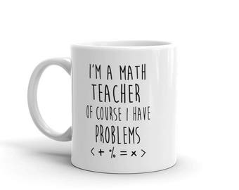 I'm A Math Teacher Of Course I have Problems - Funny Teacher Gift Coffee Mug by Fruitful Feet