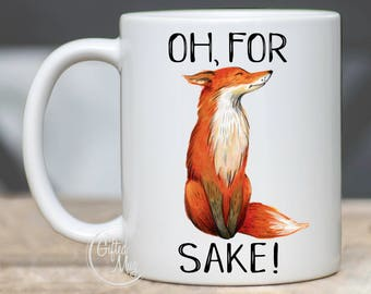 Fox Mug, Oh For Fox Sake, Fox Coffee Cup, Fox Quote Mug, Fox Gift, Fox Sake Quote Mug, Fox Lover Coffee Mugs