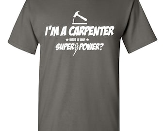 I'm a Carpenter - What Is Your Super-Power? Shirt Carpentry Construction Gift for Carpenter Gift for Dad Christmas Gift Birthday Gift BD-269