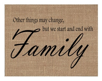 Other Things May Change But We Start and End With Family Burlap Art Print (#1019B)