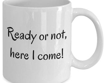 Ready or not, here I come mug, motivational mug, good morning mug