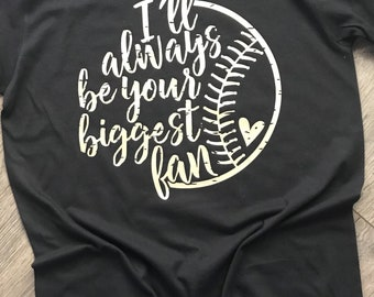 I'll always be your biggest fan/baseball/softball tee