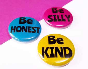 Cute Badges - Be Silly, Be Honest, Be Kind Button Badges - Motivational Badges - Colourful Badge Set