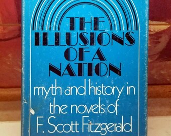 John F. Callahan, The Illusions of a Nation: Myth & History in the Novels of F. Scott Fitzgerald, Rare Hardcover w/ Dust Jacket (1972)
