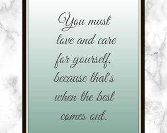You must love and care for yourself, because that's when the best comes out. - Tina Turner - Quote - Print - Love and Care for yourself