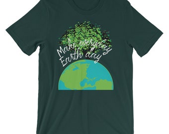 Make Everyday Earth Day T-Shirt, Ecology Teacher Shirt, Environmentalist Shirt, Preservationist Tee, Save the Planet, Protect Mother Earth