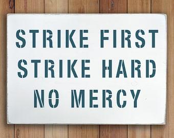 Strike First. Strike Hard. No Mercy. - Wooden Sign