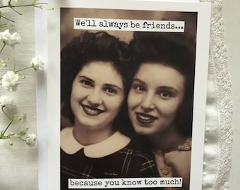 Card #380 - Greeting Card - We'll Always Be Friends...  Because You Know Too Much