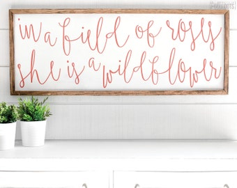 In A Field Of Roses She Is A Wildflower | FREE SHIPPING |  Farmhouse Wood Sign | Shabby Chic Decor | 47x18