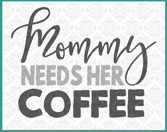 CLN085 Mommy Needs Her Coffee Caffiene Mom SVG DXF Ai Eps PNG Scalable Vector Instant Download Commercial Use Cutting File Cricut Silhouette
