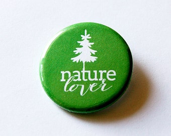 Nature Lover pin, Pinback buttons, Lapel Pin, Brooch, Nature Lover button, green, tree hugger, Loves nature (5721)