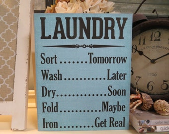 "Wood Laundry  Sign, ""Laundry... Sort...Tomorrow, Wash...Later, Dry...Soon, Fold...Maybe, Iron...Get Real"", Laundry Room Decor"