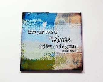 Eyes on the stars Magnet, Large Square Magnet, Inspirational magnet, Fridge magnet, feet on the ground, Theodore Roosevelt quote (6101)