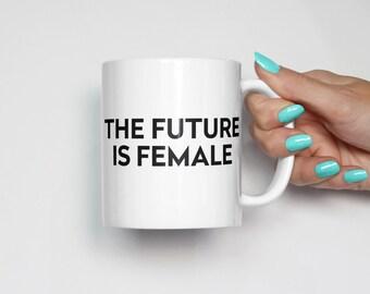 The Future Is Female Coffee Mug |  Feminism