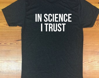 In Science I Trust triblend tshirt