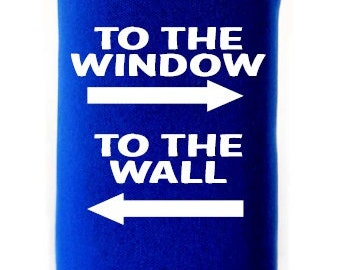 Funny Can Cooler, To the Window To the Wall, Printed Can Insulator, Personalized Can Insulator
