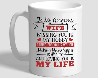 To My Gorgeous Wife Missing You Is My Hobby Caring For You Is My Job, Valentines Gift, Gift For Wife, Wife Mug, Gift From Husband