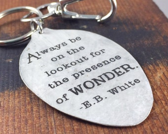 "E.B. White Quote ""Always be on the lookout for the presence of WONDER"" Keychain, Silverware Jewelry, Friend Gift, Inspirational Gift"