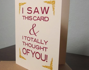I Saw This Card and I Totally Thought of You - Gocco Screen-Printed Card
