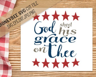 God Shed His Grace On Thee svg Patriotic svg 4th of July svg America svg Patriotic quote svg Americana Silhouette svg Cricut svg eps jpg dxf