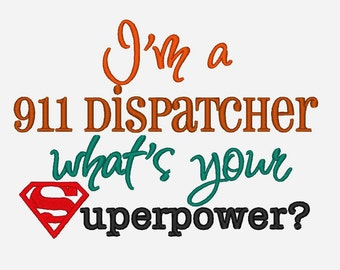I'm a 911 Dispatcher whats your Superpower. INSTANT DOWNLOAD. Machine Embroidery Design Digitized File 4x4 5x7 6x10