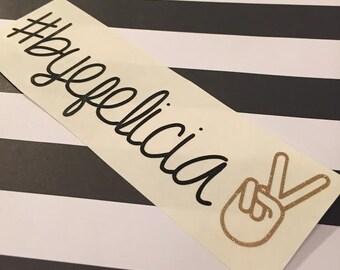 Bye Felicia Decal - Bye Felicia Car Decal - Car Decal - Bye Felicia