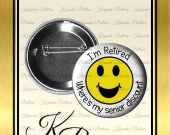 "2.25"" I'm Retired Pin Back Button, Retirement Gift, I'm Retired Where's My Discount, Fun Quotes, Retirement Party Pin, Senior Citizen Button"