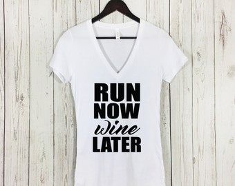 Run Now Wine Later shirt, Run Now Wine Later Vneck, Vneck, Gym Clothes, Running Shirt, Funny, Run Now Wine Later Top, Running, Cute, Workout