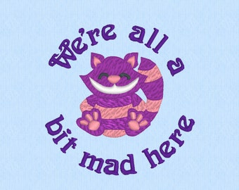 We're All A Bit Mad Here - machine embroidery design file - funny quote - Cheshire cat - Alice in Wonderland