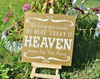 Gold Ivory Wedding Sign, We know you would be here today if heaven weren't so far away, memorial table, in memory of decor,