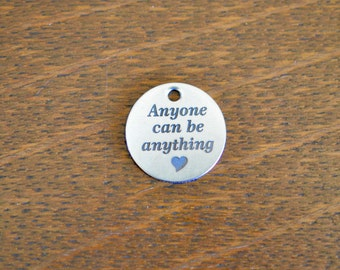 Anyone can be anything Custom Laser Engraved Stainless Steel  Charm CC192