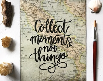 Collect moments, not things // Hand Lettered Sign // Embossed Map Paper // Hand Lettered Quote on Paper