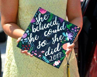 She Believed She Could So She Did- Hand painted graduation cap, Floral graduation cap, flowers, pretty, Quote painted on graduation cap