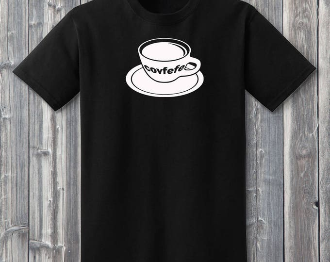 Cup of Covfefe 100% Soft Cotton Shirt