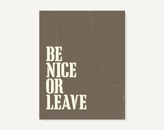 Be Nice Or Leave Wall Art Funny Office Decor Office Art College Dorm Decor Housewarming Gift, Many Colors & Sizes to Choose From