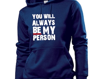 You will always be my person hoodie for women / TV Series  Grey's anatomy inspiration hoodie for her / Famous quotes hoodie