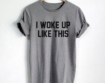 I Woke Up Like This shirt OOTD T-shirt Fashion Hipster tshirt tumblr Pinterest Women shirts Clothing