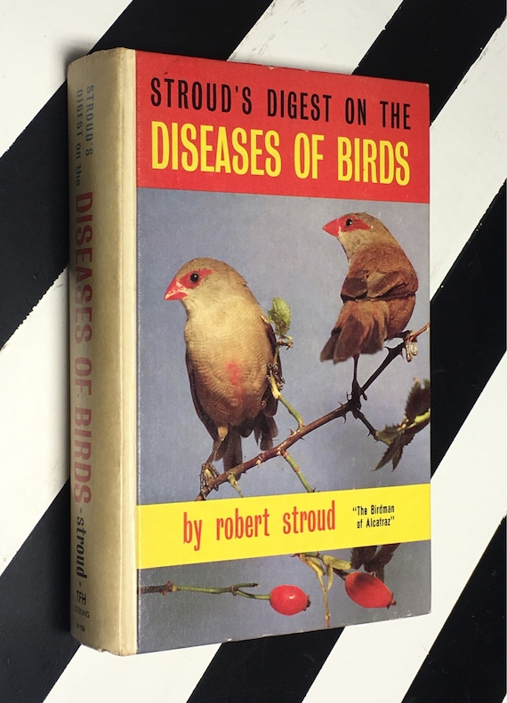 "Stroud's Digest of the Diseases of Birds by Robert Stroud ""The Birdman of Alcatraz"": Illustrated by the Author; Photography by Harry Lacey"