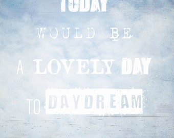 Positive Quote Wall Art, Daydream, Inspiring Quote Art, Whimsical Nursery Art, Blue Sky Clouds, Bathroom Decor, Modern Typography Print