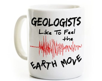 Geologist Humor Coffee Mug- Geology, Science Teacher- Like to Feel the Earth Move- Funny- Scientist Physics - Earth Environmental
